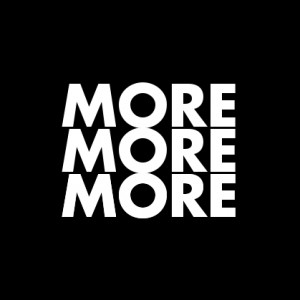 MORE-MORE-MORE